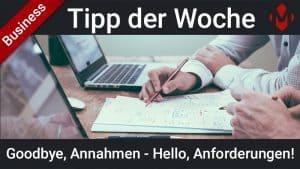 Goodbye, Annahmen - Hello, Anforderungen!